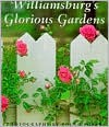 Williamsburg's Glorious Gardens - Roger Foley