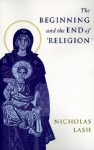 The Beginning and the End of 'Religion' - Nicholas Lash