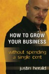 How to Grow Your Business Without Spending a Single Cent - Justin Herald