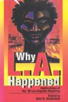 Why L.A. Happened: Implications of the '92 Los Angeles Rebellion Implications of the '92 Los Angeles Rebellion Implications of the '92 Los Angeles Rebellion - Haki R. Madhubuti