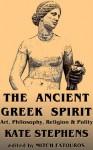The Ancient Greek Spirit - Kate Stephens, Mitch Fatouros