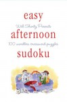 Will Shortz Presents Easy Afternoon Sudoku: 100 Wordless Crossword Puzzles - Will Shortz