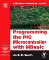 Programming the PIC Microcontroller with MBasic [With CDROM] - Jack Clifford Smith