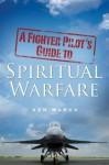 A Fighter Pilot's Guide to Spiritual Warfare - Ken March