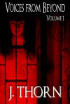 Voices from Beyond Volume 1 (A Horror/Dark Fantasy Short Story Collection) - J. Thorn