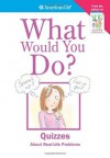 What Would You Do? (American Girl Library) - Patti Kelley Criswell, Norm Bendell