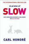 In Praise of Slow: How a Worldwide Movement is Challenging the Cult of Speed - Carl Honoré
