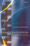 Democratization: Theory and Experience - Laurence Whitehead
