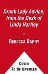 Drunk Lady Advice, from the Desk of Linda Hartley: A Novel - Rebecca Barry
