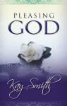 Pleasing God - Kay Smith