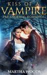 Paranormal Romance: Kiss Of A Vampire - Martha Woods