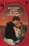 To Love A Stranger - Beverly Bird