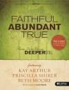 Faithful, Abundant, True - Member Book - Beth Moore, Priscilla Shirer, Kay Arthur