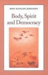 Body, Spirit, and Democracy - Don Hanlon Johnson