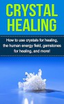 Crystal Healing: How to use crystals for healing, the human energy field, gemstones for healing, and more! - Samantha Lowe