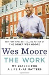 The Work: My Search for a Life That Matters Hardcover January 13, 2015 - Wes Moore