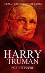 Harry Truman: The Man Who Divided the World - Jack Steinberg