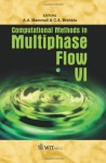 Computational Methods in Multiphase Flow VI (Wit Transactions on Engineering Sciences) - A. A. Mammoli, C.A. Brebbia