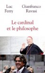 Le cardinal et le philosophe (French Edition) - Gianfranco Ravasi, Luc Ferry