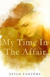 My Time in the Affair - Stylo Fantome