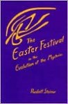 The Easter Festival In The Evolution Of The Mysteries: Four Lectures Given In Dornach; April 19 22, 1924 - Rudolf Steiner