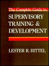 The Complete Guide to Supervisory Training and Development - Lester R. Bittel