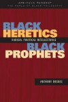 Black Heretics, Black Prophets: Radical Political Intellectuals (Africana Thought) - Anthony Bogues