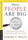 When People Are Big and God is Small: Overcoming Peer Pressure, Codependency, and the Fear of Man (Resources for Changing Lives) - Edward T. Welch