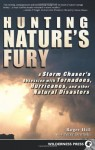 Hunting Nature's Fury: A Storm Chaser's Obsession with Tornadoes, Hurricanes, and other Natural Disasters - Roger Hill, Peter Bronski