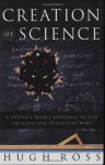 Creation As Science: A Testable Model Approach to End the Creation/evolution Wars - Hugh Ross