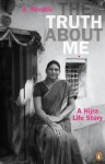 The Truth About Me: A Hijra Life Story - A. Revathi, V. Geetha