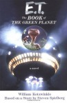 E.T.: The Book of the Green Planet: A Novel - William Kotzwinkle, Steven Spielberg