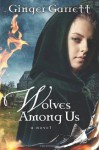 Wolves Among Us: A Novel - Ginger Garrett