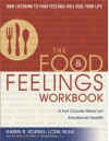 The Food and Feelings Workbook: A Full Course Meal on Emotional Health - Karen R. Koenig