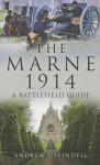 The Marne 1914: A Battlefield Guide - Andrew Uffindell