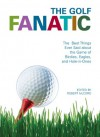 The Golf Fanatic: The Best Things Ever Said by the Pros and Duffers of the Sport - Robert McCord
