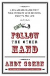 Follow the Other Hand: A Remarkable Fable That Will Energize Your Business, Profits, and Life - Andy Cohen