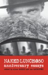 Naked Lunch @ 50: Anniversary Essays - Oliver Harris, Eric Andersen, Gail-Nina Anderson, Shaun De Waal, Richard Doyle, Loren Glass, Oliver Harris, Ian MacFadyen, Theophile Aries, Jed Birmingham