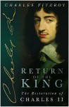 Return Of The King: The Restoration Of Charles Ii - Charles FitzRoy