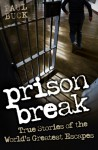 Prison Break: True Stories of the World's Greatest Escapes - Paul Buck