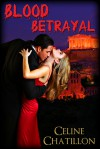 Blood Betrayal - Celine Chatillon