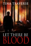 Let There Be Blood - Tina Traverse
