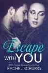 Escape With You - Rachel Schurig