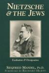 Nietzsche & the Jews: Exaltation & Denigration - Siegfried Mandel