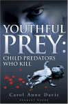 Youthful Prey: Child Predators Who Kill - Carol Anne Davis