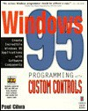 Windows 95 Programming with Custom Controls, with CD-ROM - Paul S. Cilwa