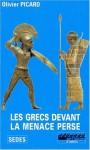 Les Grecs devant la menace perse - Olivier Picard
