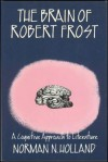The Brain Of Robert Frost: A Cognitive Approach To Literature - Norman Norwood Holland