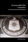 The Project Mkultra Compendium: The Cia's Program Of Research In Behavioral Modification - Stephen Foster