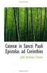 Catenæ in Sancti Pauli Epistolas ad Corinthios (Latin Edition) - John Anthony Cramer